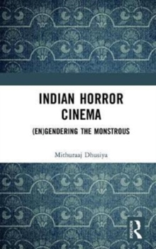 Indian Horror Cinema : (En)gendering the Monstrous, Hardback Book