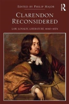 Clarendon Reconsidered : Law, Loyalty, Literature, 1640-1674, Hardback Book