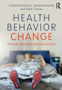 Health Behavior Change : Theories, Methods and Interventions, Paperback Book