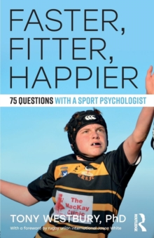 Faster, Fitter, Happier : 75 Questions with a Sport Psychologist, Paperback Book