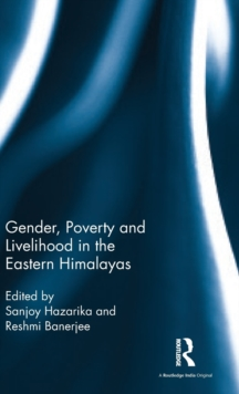 Gender, Poverty and Livelihood in the Eastern Himalayas, Hardback Book