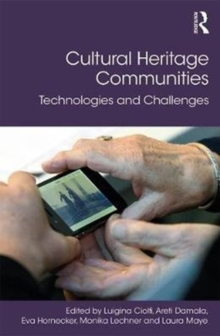 Cultural Heritage Communities : Technologies and Challenges, Hardback Book