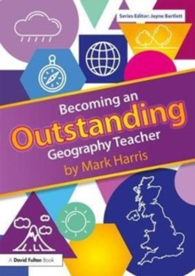 Becoming an Outstanding Geography Teacher, Paperback Book