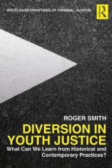 Diversion in Youth Justice : What Can We Learn from Historical and Contemporary Practices?, Hardback Book