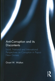 Anti-Corruption and its Discontents : Local, National and International Perspectives on Corruption in Papua New Guinea, Hardback Book