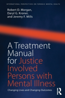 A Treatment Manual for Justice Involved Persons with Mental Illness : Changing Lives and Changing Outcomes, Paperback Book