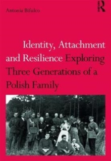 Identity, Attachment and Resilience : Exploring Three Generations of a Polish Family, Paperback Book