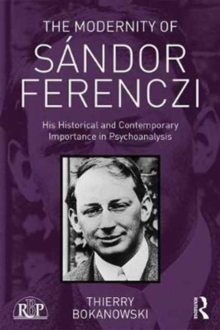 The Modernity of Sandor Ferenczi : His historical and contemporary importance in psychoanalysis, Paperback Book