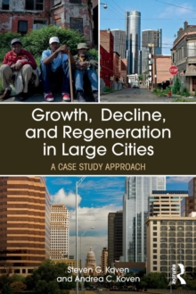 Growth, Decline, and Regeneration in Large Cities : A Case Study Approach, Paperback Book