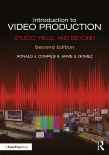 Introduction to Video Production : Studio, Field, and Beyond, Paperback / softback Book