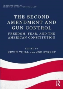 The Second Amendment and Gun Control : Freedom, Fear, and the American Constitution, Hardback Book