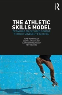 The Athletic Skills Model : Optimizing Talent Development Through Movement Education, Paperback Book