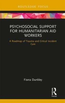 Psychosocial Support for Humanitarian Aid Workers : A Roadmap of Trauma and Critical Incident Care, Hardback Book