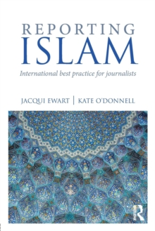 Reporting Islam : International best practice for journalists, Paperback Book