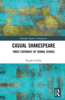 Casual Shakespeare : Three Centuries of Verbal Echoes, Hardback Book