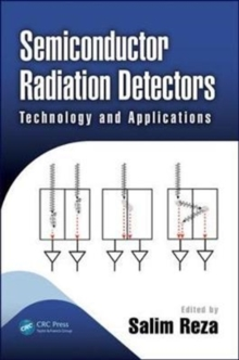 Semiconductor Radiation Detectors : Technology and Applications, Hardback Book
