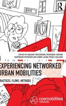 Experiencing Networked Urban Mobilities : Practices, Flows, Methods, Hardback Book