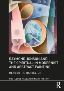 Raymond Jonson and the Spiritual in Modernist and Abstract Painting, Hardback Book