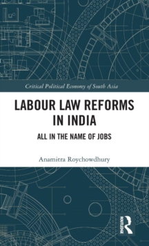 Labour Law Reforms in India : All in the Name of Jobs, Hardback Book