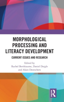 Morphological Processing and Literacy Development : Current Issues and Research, Hardback Book