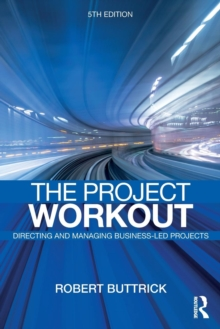The Project Workout : The Ultimate Guide to Directing and Managing Business-Led Projects, Paperback / softback Book