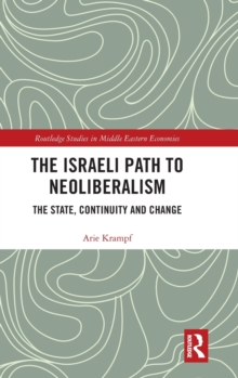 The Israeli Path to Neoliberalism : The State, Continuity and Change, Hardback Book