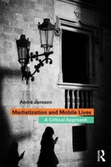 Mediatization and Mobile Lives : A Critical Approach, Paperback Book