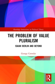 The Problem of Value Pluralism : Isaiah Berlin and Beyond