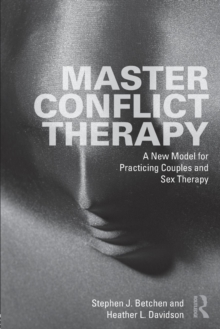 Master Conflict Therapy : A New Model for Practicing Couples and Sex Therapy, Paperback Book