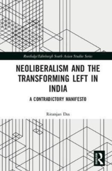 Neoliberalism and the Transforming Left in India : A contradictory manifesto, Hardback Book