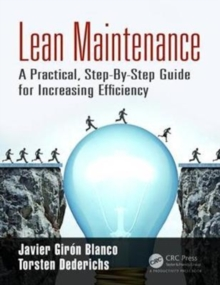 Lean Maintenance : A Practical, Step-By-Step Guide for Increasing Efficiency, Paperback Book