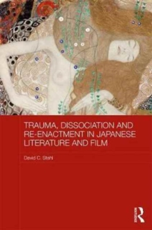 Trauma, Dissociation and Re-enactment in Japanese Literature and Film, Hardback Book