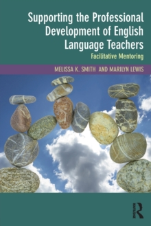 Supporting the Professional Development of English Language Teachers : Facilitative Mentoring, Paperback Book
