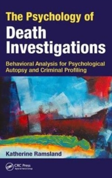 The Psychology of Death Investigations : Behavioral Analysis for Psychological Autopsy and Criminal Profiling, Hardback Book