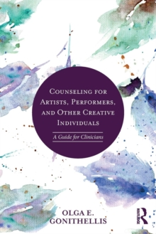 Counseling for Artists, Performers, and Other Creative Individuals : A Guide For Clinicians, Paperback Book
