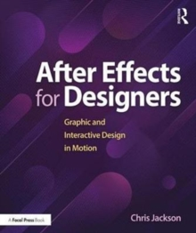 After Effects for Designers : Graphic and Interactive Design in Motion, Paperback Book