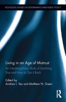 Living in an Age of Mistrust : An Interdisciplinary Study of Declining Trust and How to Get it Back, Hardback Book
