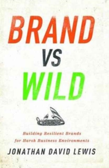 Brand vs. Wild : Building Resilient Brands for Harsh Business Environments, Hardback Book