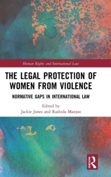 The Legal Protection of Women From Violence : Normative Gaps in International Law, Hardback Book