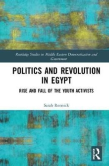 Politics and Revolution in Egypt : Rise and Fall of the Youth Activists, Hardback Book
