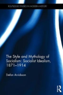 The Style and Mythology of Socialism: Socialist Idealism, 1871-1914, Hardback Book