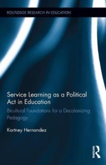 Service Learning as a Political Act in Education : Bicultural Foundations for a Decolonizing Pedagogy, Hardback Book