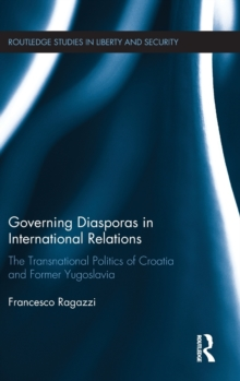 Governing Diasporas in International Relations : The Transnational Politics of Croatia and Former Yugoslavia, Hardback Book