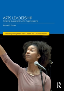 Arts Leadership : Creating Sustainable Arts Organizations, Paperback Book