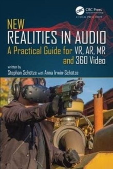 New Realities in Audio : A Practical Guide for VR, AR, MR and 360 Video, Paperback Book