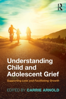 Understanding Child and Adolescent Grief : Supporting Loss and Facilitating Growth, Paperback Book