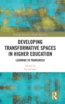 Developing Transformative Spaces in Higher Education : Learning to Transgress, Hardback Book