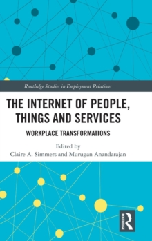 The Internet of People, Things and Services : Workplace Transformations, Hardback Book