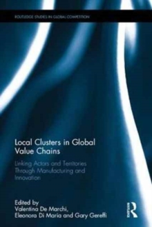 Local Clusters in Global Value Chains : Linking Actors and Territories Through Manufacturing and Innovation, Hardback Book