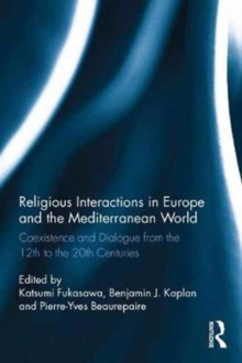 Religious Interactions in Europe and the Mediterranean World : Coexistence and Dialogue from the 12th to the 20th Centuries, Hardback Book